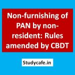 Non-furnishing of PAN by non-resident: Rules amended by CBDT