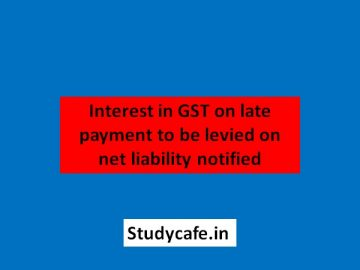 Interest in GST on late payment to be levied on net liability notified