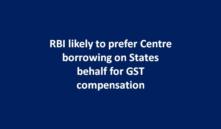 RBI likely to prefer Centre borrowing on States behalf for GST compensation