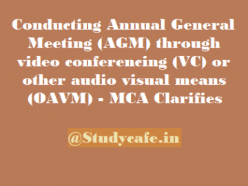 Conducting Annual General Meeting (AGM) through video conferencing (VC) or other audio visual means (OAVM) - MCA Clarifies