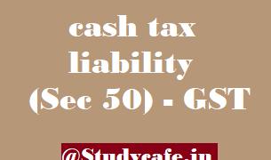 Interest on net cash tax liability (Sec 50) - GST