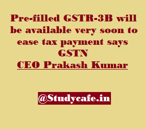 Pre-filled GSTR-3B to be available very soon says GSTN CEO