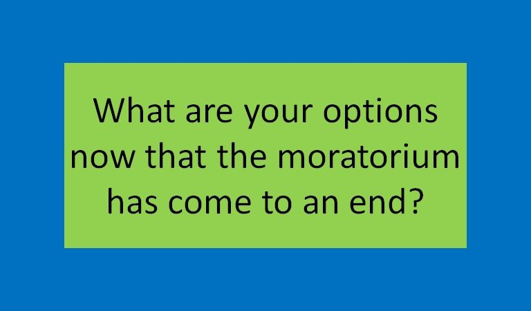 What are your options now that the moratorium has come to an end?