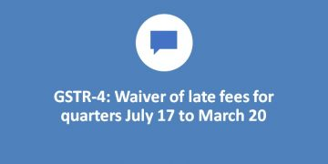 GSTR-4: Waiver of late fees for quarters July 17 to March 20