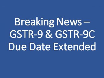 GSTR9 & GSTR9C due date for FY 2018-19 extended to 31.10.2020