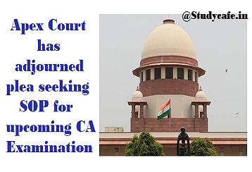 Apex Court has agreed plea seeking SOP for upcoming CA Examination