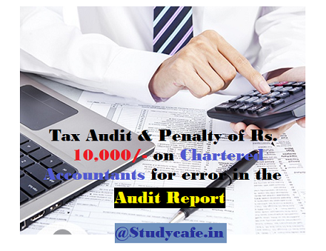 Tax Audit Penalty of Rs 10000 on Chartered Accountants for error in the report