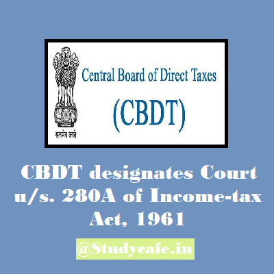 CBDT designates Court u/s. 280A of Income-tax Act, 1961
