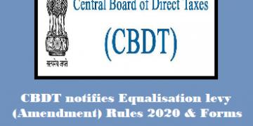 CBDT notifies Equalisation levy (Amendment) Rules, 2020 & Forms