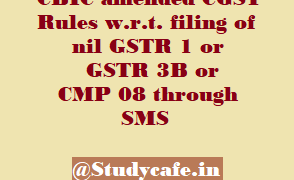 CBIC amended CGST Rules w.r.t. filing of nil GSTR 1 or GSTR 3B or CMP 08 through SMS