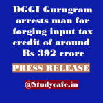 DGGI Gurugram arrests man for forging input tax credit of around Rs 392 crore