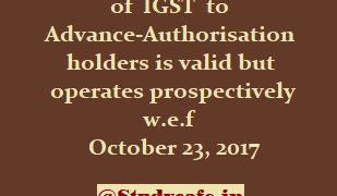 Denial of refund of IGST to Advance-Authorisation holders is valid but operates prospectively w.e.f October 23, 2017