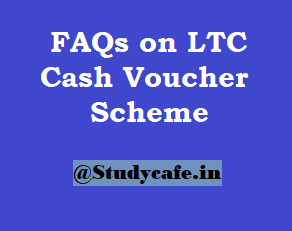 FAQs on LTC Cash Voucher Scheme 2020 for Income Tax benefit