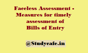 Faceless Assessment – Measures for timely assessment of Bills of Entry