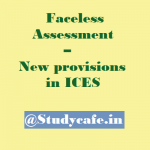 Faceless Assessment – New provisions in ICES
