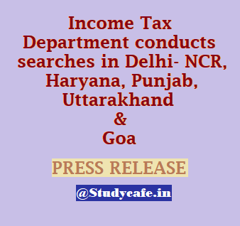 Income Tax Department conducts searches in Delhi- NCR, Haryana, Punjab, Uttarakhand and Goa