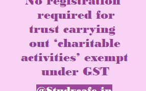 No registration required for trust carrying out 'charitable activities' exempt under GST