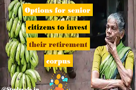 Options for senior citizens to invest their retirement corpus
