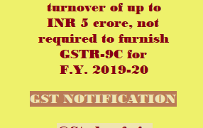 Taxpayers having aggregate turnover of up to INR 5 crore, not required to furnish GSTR-9C for F.Y. 2019-20