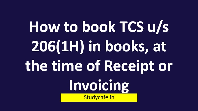How to book TCS u/s 206C(1H) in books, at the time of Receipt or Invoicing