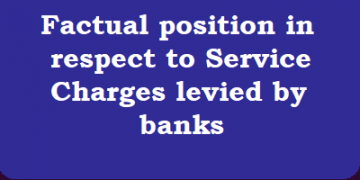 Factual position in respect to Service Charges levied by banks