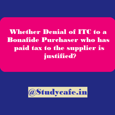Whether Denial of ITC to a Bonafide Purchaser is justified?