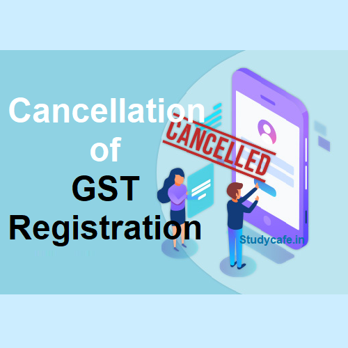 Cancellation of registration under Rule 22 of the CGST Rules