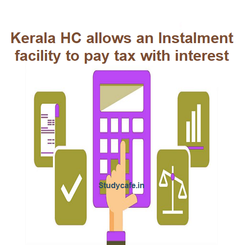 Assessee allowed for monthly instalment facility to pay the tax liability with interest