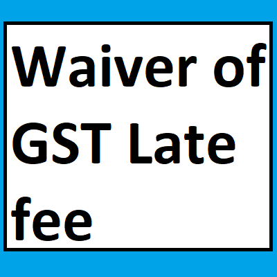 Waiver of late fee for delay in furnishing Form GSTR-4