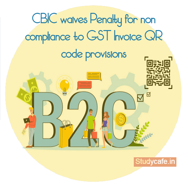 CBIC waives Penalty for non compliance to GST Invoice QR code provisions