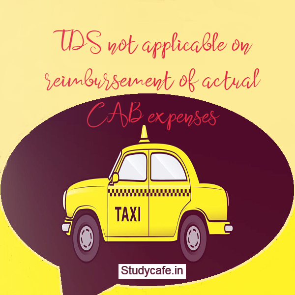 TDS not applicable on reimbursement of actual CAB expenses