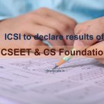 CS Exams : ICSI to declare results of CSEET & CS Foundation Program on 18th January