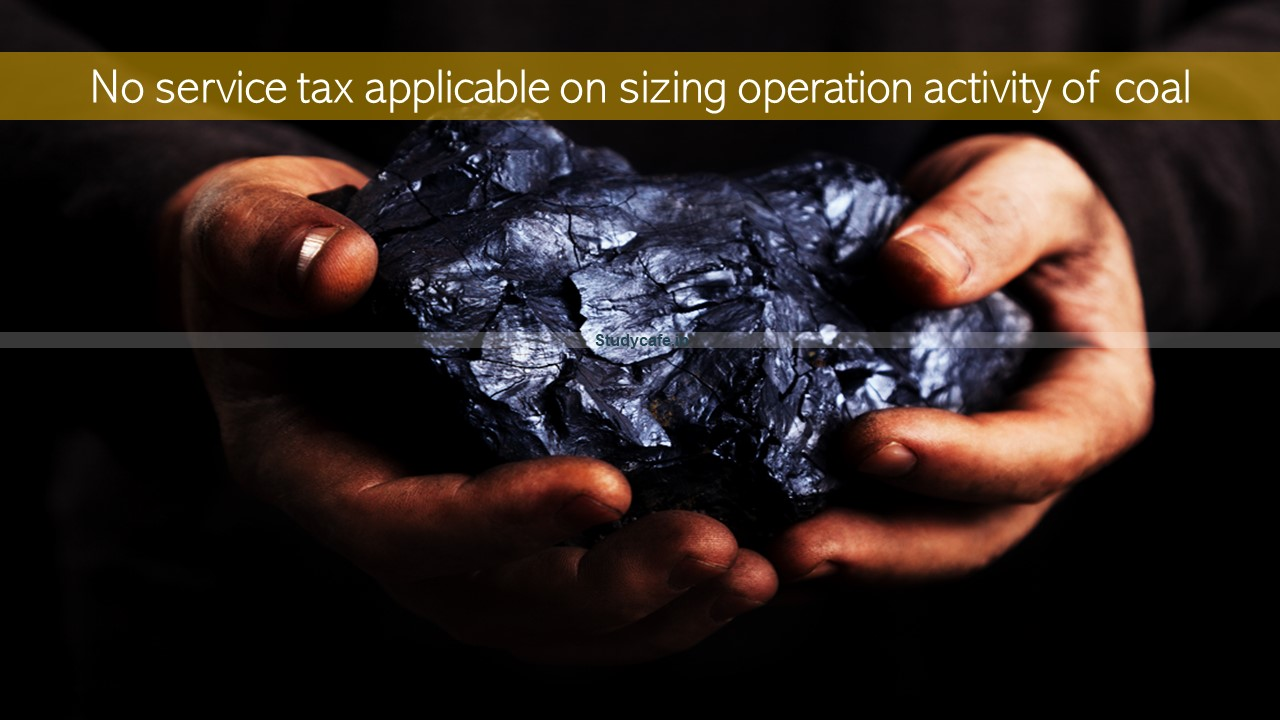 No service tax applicable on sizing operation activity of coal