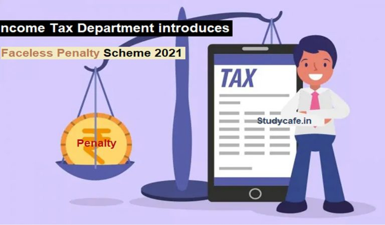 Income Tax Department introduces Faceless Penalty Scheme 2021