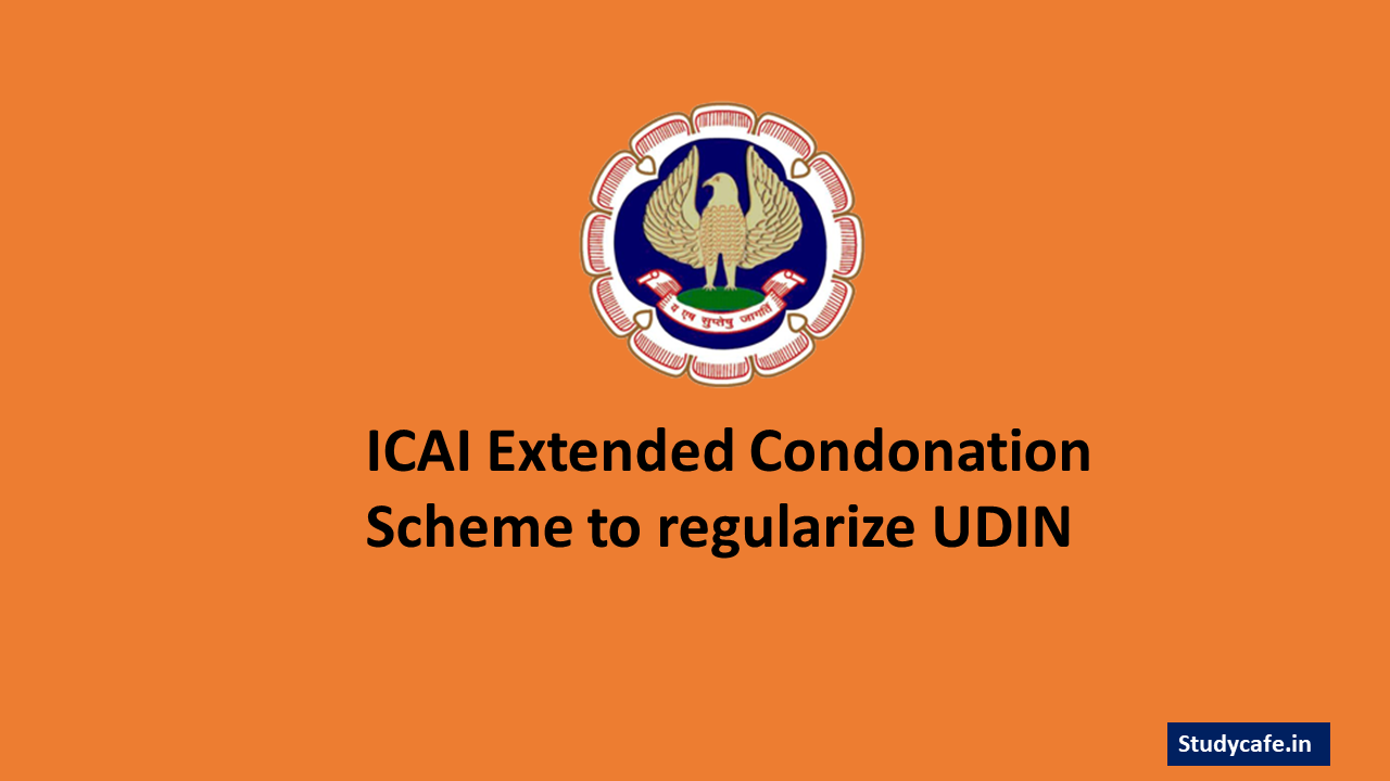ICAI Extended Condonation Scheme to regularize UDIN