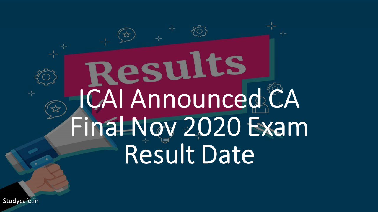 CA Final Nov 2020 Exam Result likely to be declared on 1st Feb (evening) or 2nd Feb 2021:ICAI
