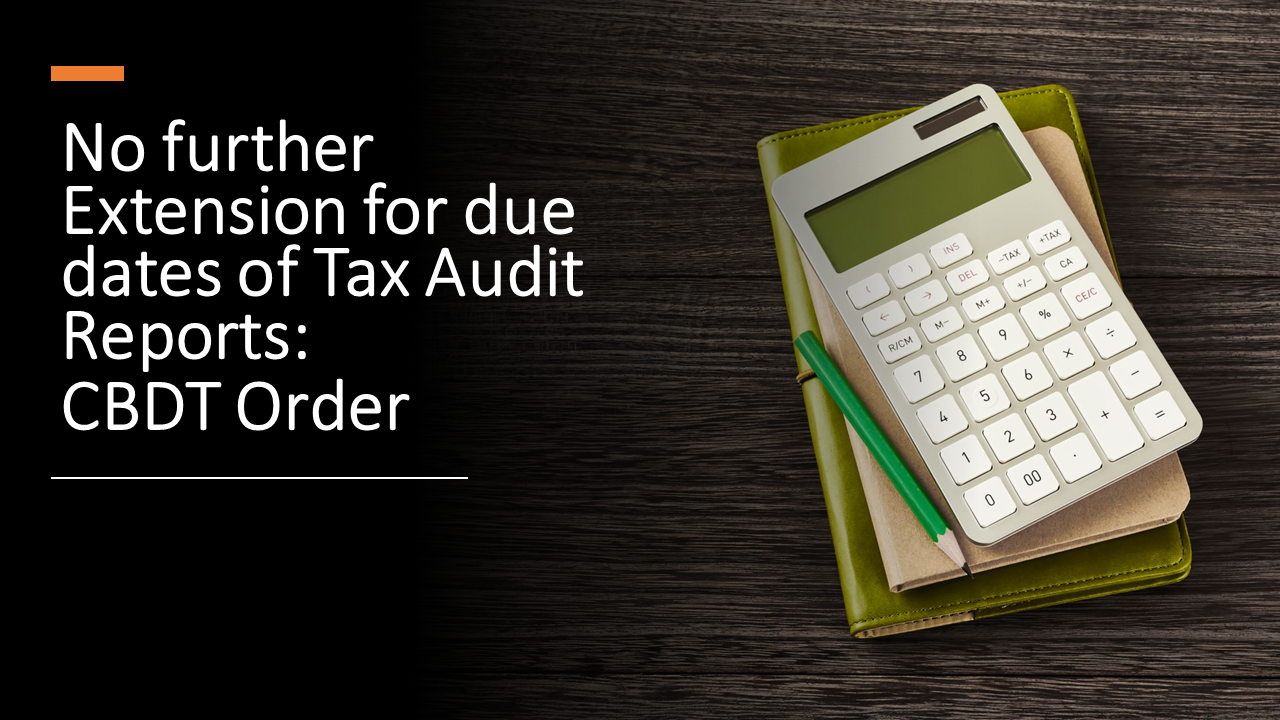 No further Extension for due dates of Tax Audit Reports: CBDT Order