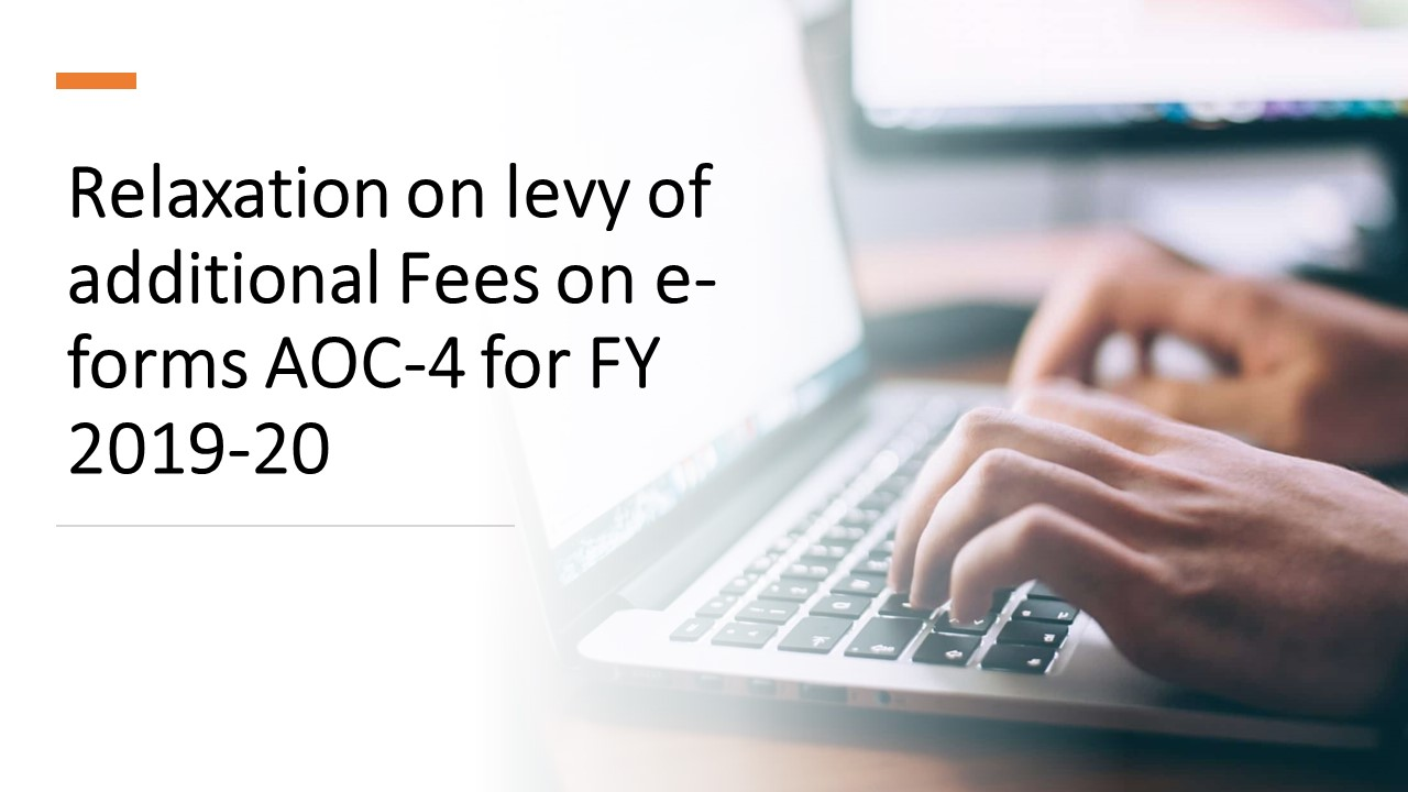 Relaxation on levy of additional Fees on e-forms AOC-4 for FY 2019-20