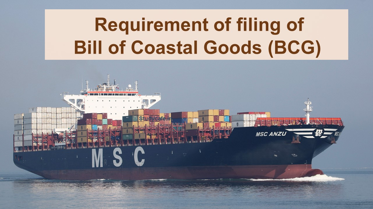 Requirement of filing of Bill of Coastal Goods (BCG)