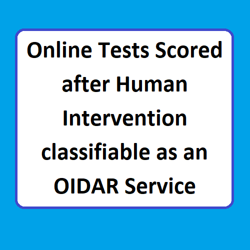 Online Tests Scored after Human Intervention classifiable as an OIDAR Service