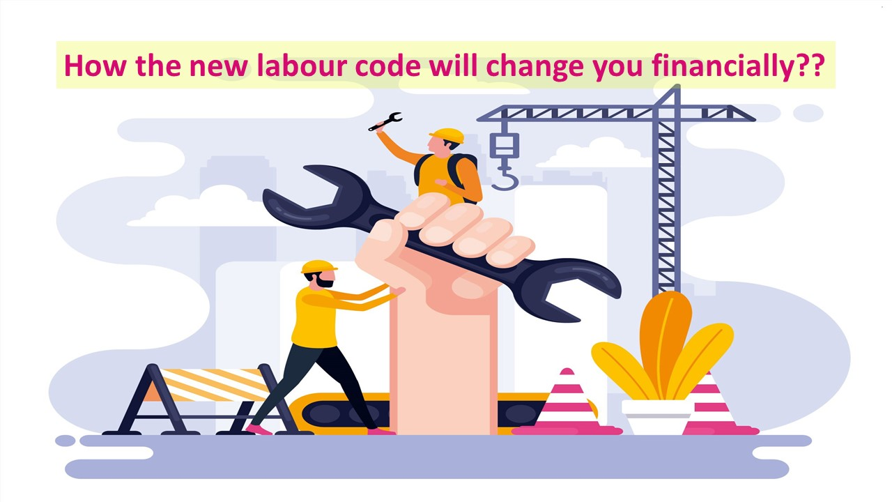 How the new labour code will change you financially??
