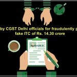 One held by CGST Delhi officials for fraudulently passing on fake ITC of Rs 14.30 crore