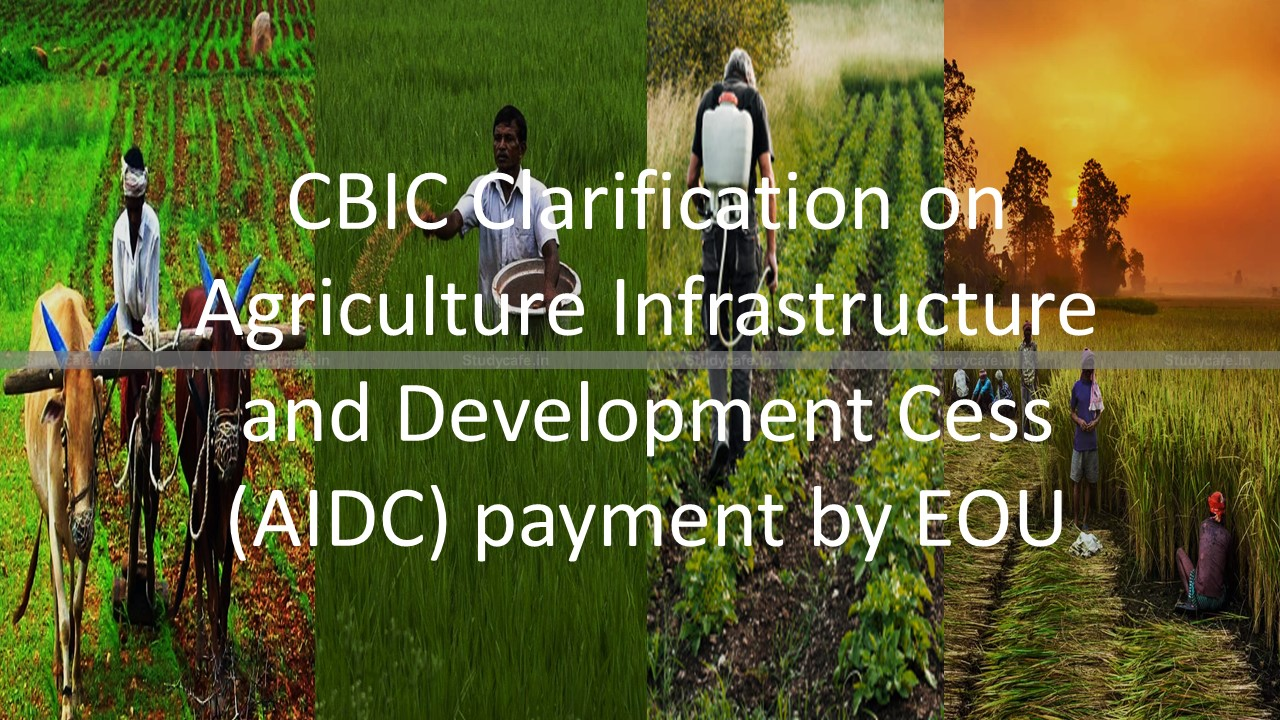 CBIC Clarification on Agriculture Infrastructure and Development Cess (AIDC) payment by EOU