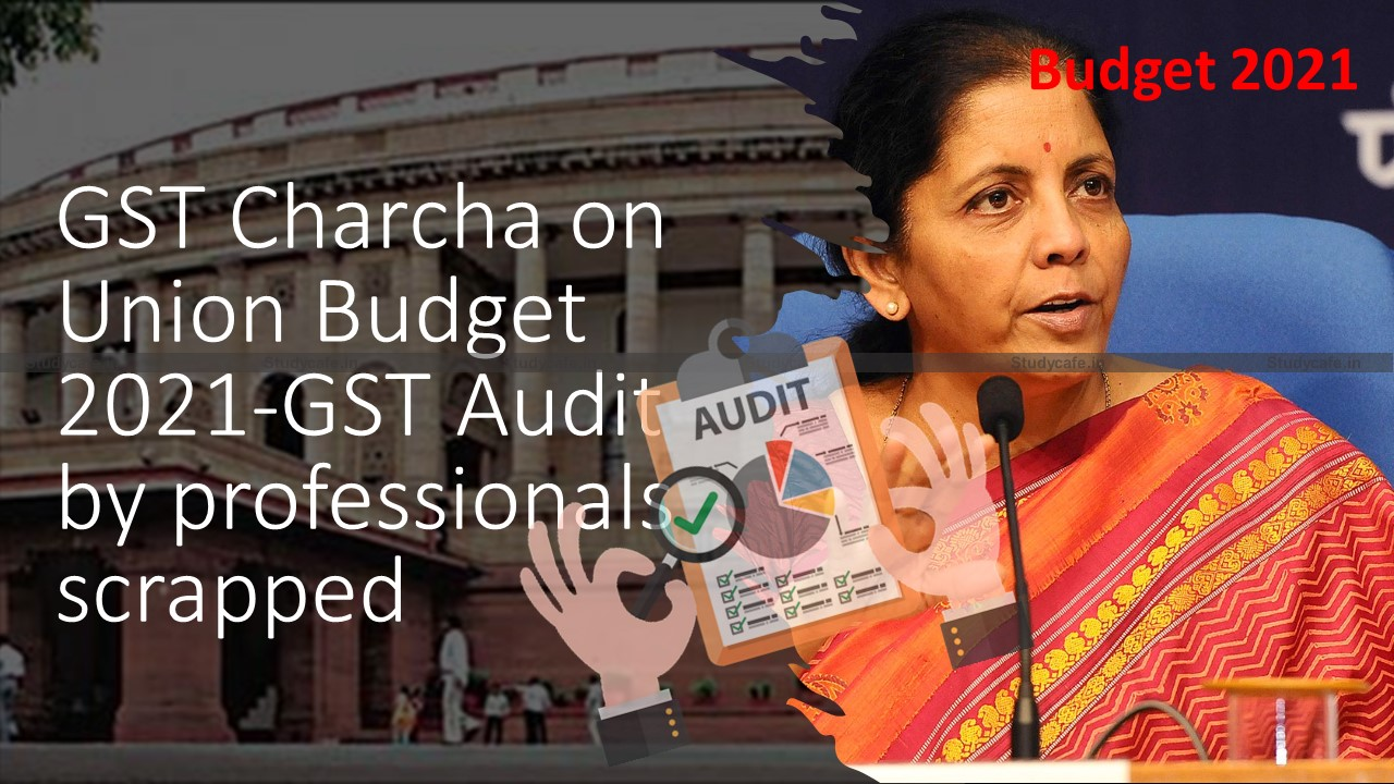GST Charcha on Union Budget 2021-GST Audit by professionals scrapped