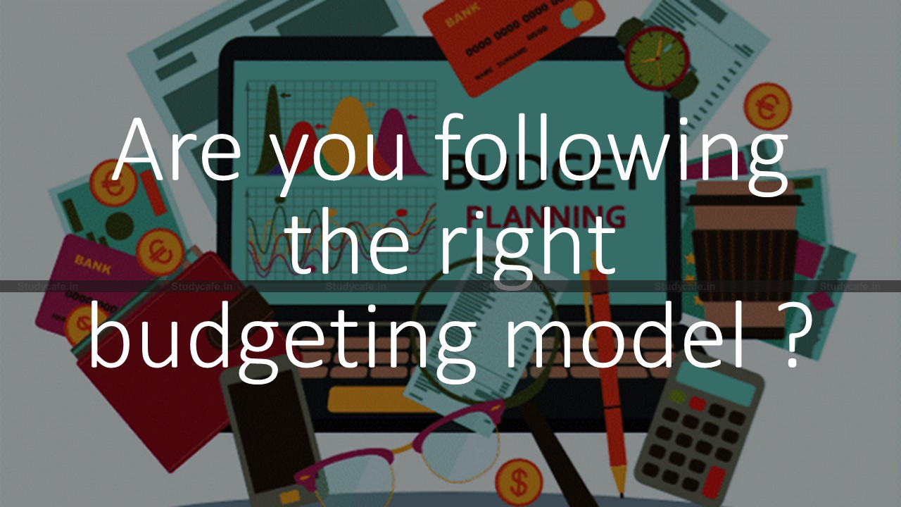 Are you following the right budgeting model?