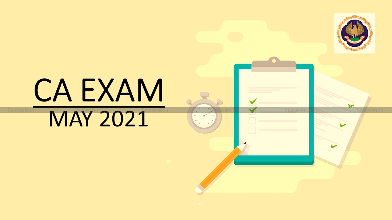 ICAI Announced May 2021 Exam Schedule for Final, IPC & Inter