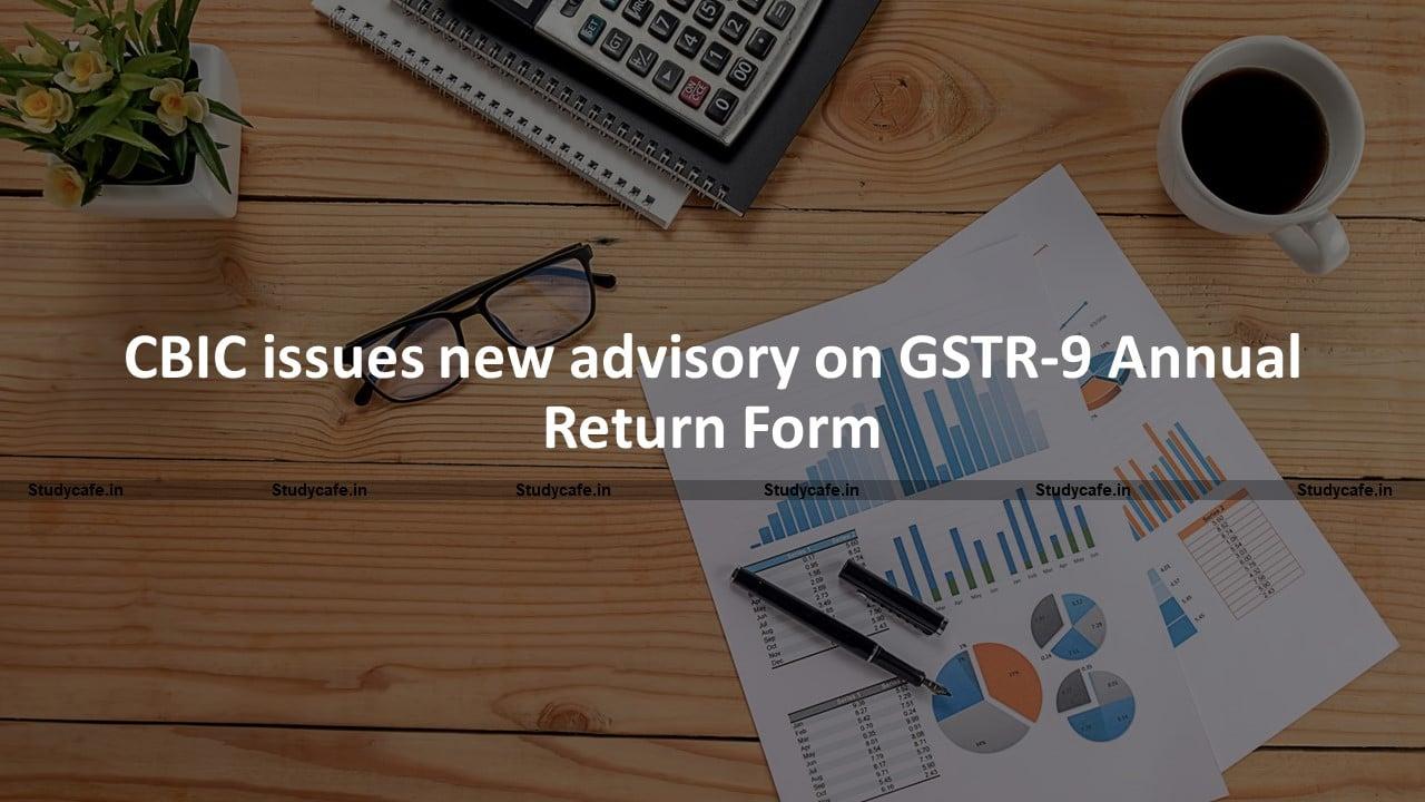 CBIC issues new advisory on GSTR-9 Annual Return Form