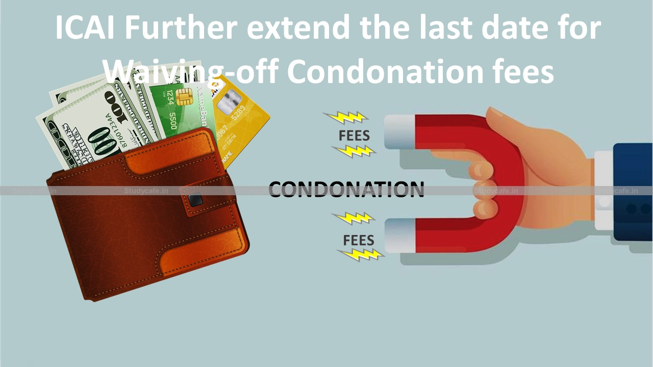 ICAI Further extend the last date for Waiving-off Condonation fees
