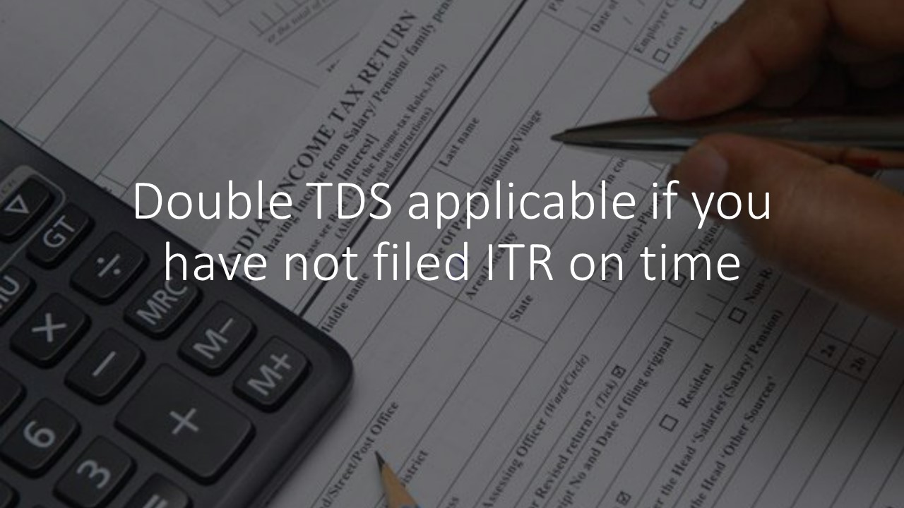Double TDS applicable if you have not filed ITR on time