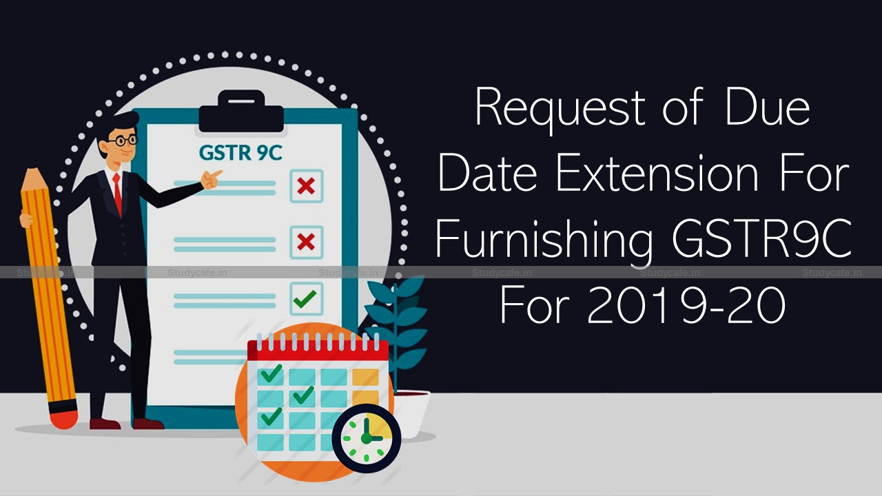 Request of Due Date Extension For Furnishing GSTR9C For 2019-20
